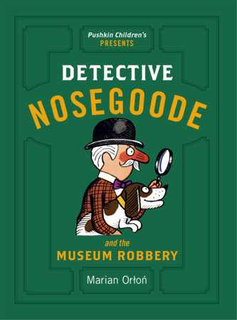 Detective Nosegoode and the Museum Robbery by Marian Orton