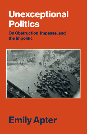 Unexceptional Politics by Emily Apter