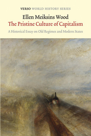 The Pristine Culture of Capitalism by Ellen Meiksins Wood