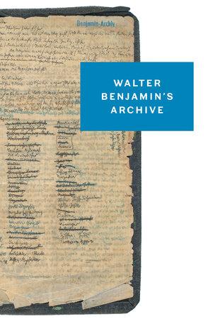 Walter Benjamin's Archive by Walter Benjamin