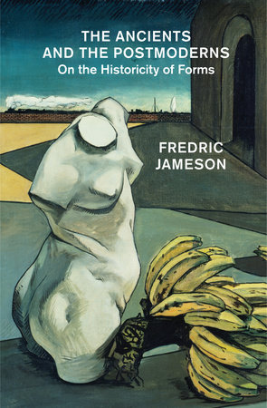 The Ancients and the Postmoderns by Fredric Jameson
