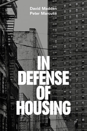 In Defense of Housing by Peter Marcuse and David Madden