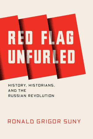 Red Flag Unfurled by Ronald Suny