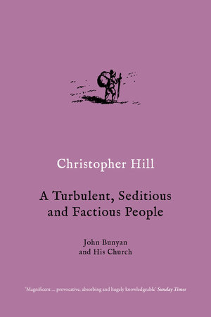 A Turbulent, Seditious and Factious People by Christopher Hill