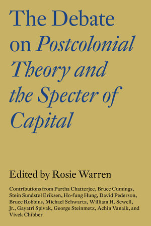 The Debate on Postcolonial Theory and the Specter of Capital by Vivek Chibber