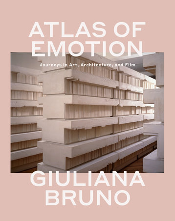 Atlas of Emotion by Giuliana Bruno
