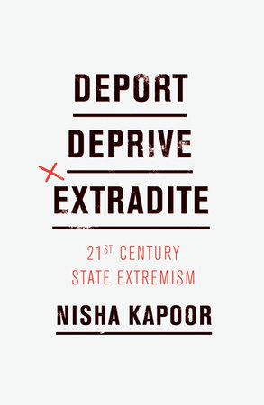 Deport, Deprive, Extradite by Nisha Kapoor
