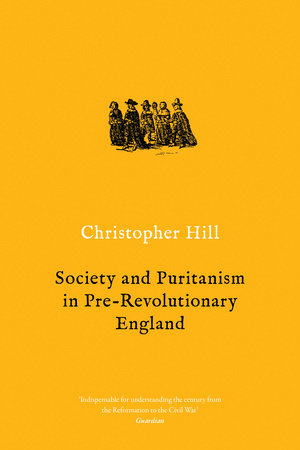 Society and Puritanism in Pre-revolutionary England by Christopher Hill