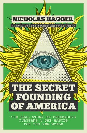 The Secret Founding of America by Nicholas Hagger