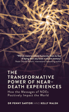The Transformative Power of Near-Death Experiences by Penny Sartori and Kelly Walsh