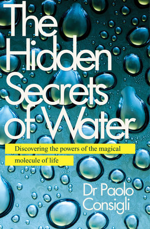 The Hidden Secrets of Water by Paolo Consigli