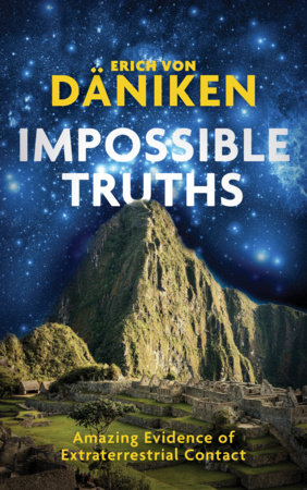 Impossible Truths by Erich Von Daniken