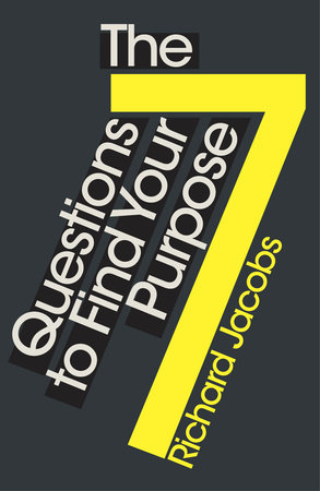 The 7 Questions to Find Your Purpose by Richard Jacobs