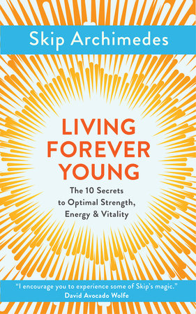 Living Forever Young by Skip Archimedes