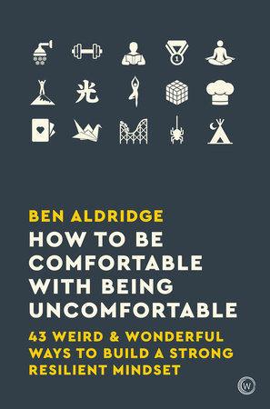 How to Be Comfortable with Being Uncomfortable by Ben Aldridge:  9781786783424 | PenguinRandomHouse.com: Books