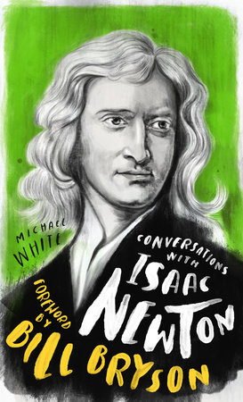 Conversations with Isaac Newton: A Fictional Dialogue Based on Biographical Facts