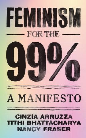 Feminism for the 99% by Cinzia Arruzza, Tithi Bhattacharya and Nancy Fraser