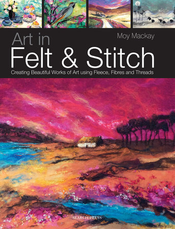 Art in Felt & Stitch by Moy MacKay and Polly Pinder