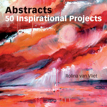 Abstracts: 50 Inspirational Projects by Rolina Van Vliet