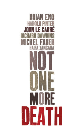 Not One More Death by John le Carré, Richard Dawkins, Brian Eno, Michel Faber and Harold Pinter