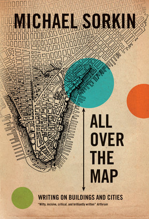All Over the Map by Michael Sorkin