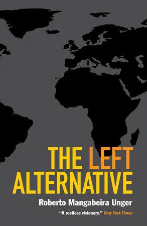 The Left Alternative by Roberto Mangabeira Unger