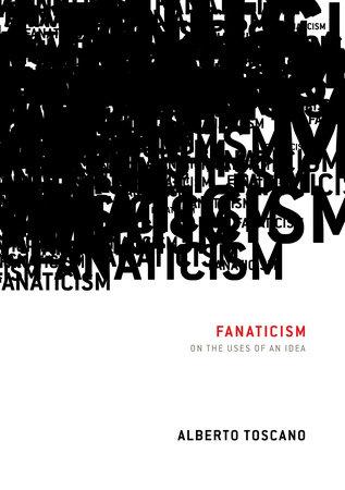Fanaticism by Alberto Toscano