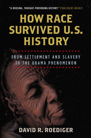 How Race Survived US History by David R. Roediger