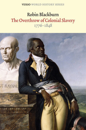 The Overthrow of Colonial Slavery by Robin Blackburn