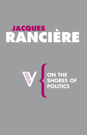 On the Shores of Politics by Jacques Ranciere