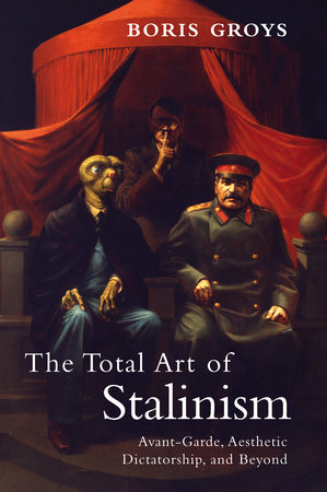 The Total Art of Stalinism by Boris Groys