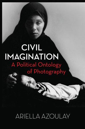Civil Imagination by Ariella Azoulay