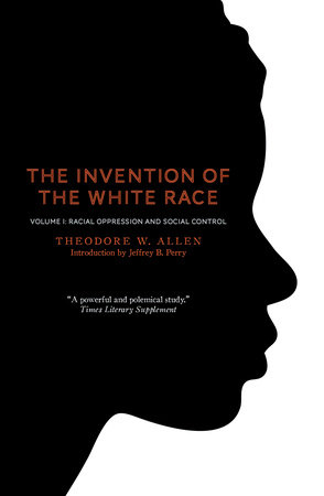 The Invention of the White Race, Volume 1 by Theodore W. Allen