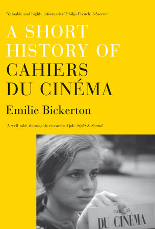 A Short History of Cahiers du Cinema by Emilie Bickerton