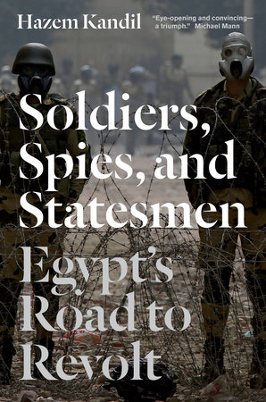 Soldiers, Spies, and Statesmen by Hazem Kandil