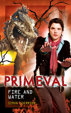Primeval Fire And Water By Simon Guerrier 9781845766955 Penguinrandomhouse Com Books Primeval