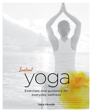 Instant Yoga by Tara Fraser