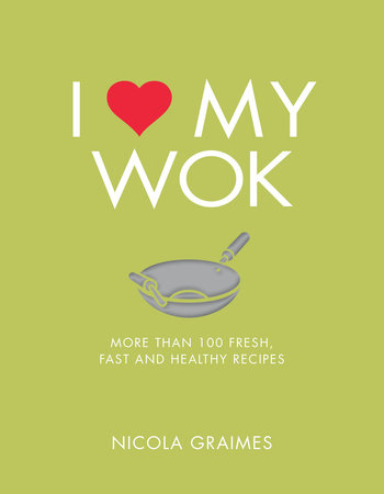 I Love My Wok by Nicola Graimes