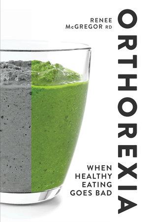 Orthorexia by Renee McGregor
