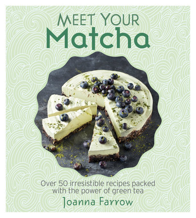 Meet Your Matcha by Joanna Farrow
