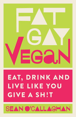 Fat Gay Vegan by Sean O'Callaghan