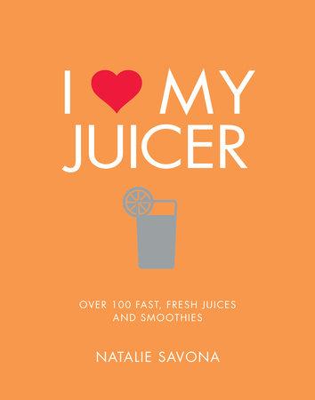 I Love My Juicer by Natalie Savona