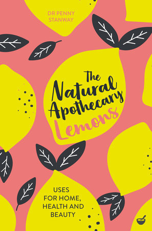 The Natural Apothecary: Lemons by Dr. Penny Stanway