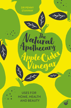 The Natural Apothecary: Apple Cider Vinegar by Dr. Penny Stanway
