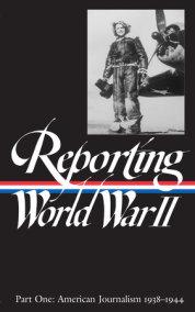 Reporting World War II Vol. 1 (LOA #77)
