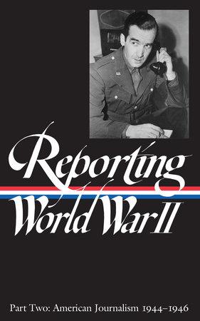 Reporting World War II Vol. 2 (LOA #78) by