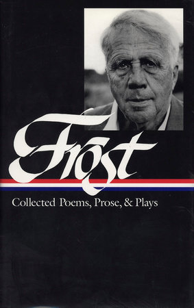Robert Frost: Collected Poems, Prose, & Plays (LOA #81)