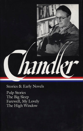 Raymond Chandler: Stories and Early Novels: Pulp Stories / The Big Sleep /Farewell, My Lovely / The High Window (Library of America)