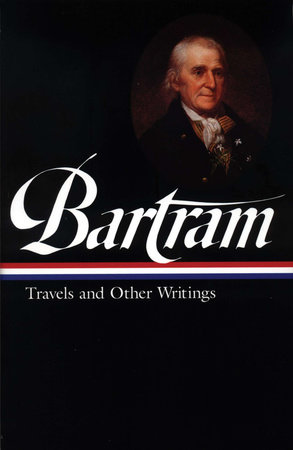 William Bartram: Travels & Other Writings (LOA #84)