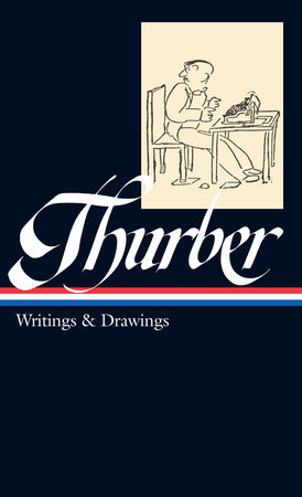 James Thurber: Writings & Drawings (including The Secret Life of Walter Mitty) (LOA #90) by James Thurber